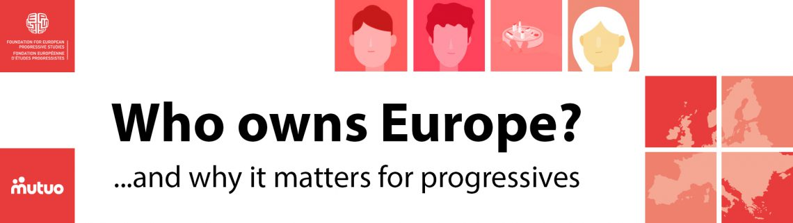 Who Owns Europe? ... and why it matters for Progressives